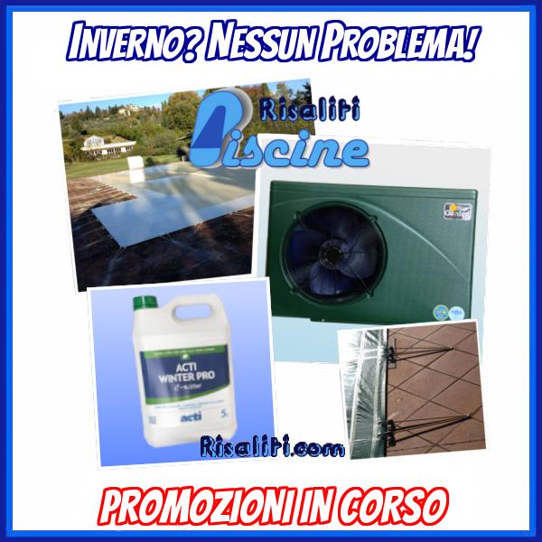 Promozione Inverno Piscine Interrate Fuori Terra www.risaliti.com
